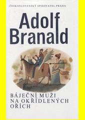 Báječní muži na okřídlených ořích /Adolf Branald ; [ilustrace Adolf Born] (odkaz v elektronickém katalogu)