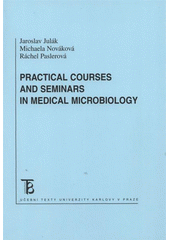 Practical courses and seminars in medical microbiology /Jaroslav Jul�k, Michaela Nov�kov�, R�chel Paslerov� (odkaz v elektronick�m katalogu)
