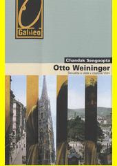 Chandak Sengoopta. Otto Weininger. sexualita a věda v císařské Vídni. Praha: Academia, 2009 978-80-200-1753-6 (odkaz v elektronickém katalogu)