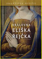 Královna Eliška Rejčka  (odkaz v elektronickém katalogu)