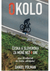 Okolo Česka a Slovenska za méně než 8 dní : plus 20 odboček do života  ultrapaka   (odkaz v elektronickém katalogu)