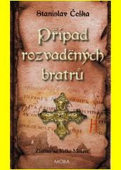 Případ rozvaděných bratrů : zločiny na Velké Moravě  (odkaz v elektronickém katalogu)