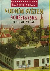 Tajemné stezky. Vodním světem Soběslavska  (odkaz v elektronickém katalogu)