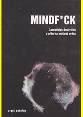 Mindf*ck : Cambridge Analytica a plán na zničení světa  (odkaz v elektronickém katalogu)