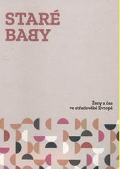 Staré baby : ženy a čas ve středověké Evropě  (odkaz v elektronickém katalogu)