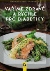Vaříme zdravě a rychle pro diabetiky  (odkaz v elektronickém katalogu)