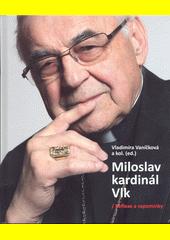 Miloslav kardinál Vlk : reflexe a vzpomínky : sborník k 30. výročí intronizace arcibiskupem pražským  (odkaz v elektronickém katalogu)