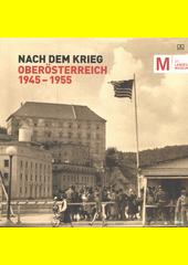 Nach dem Krieg : Oberösterreich 1945-1955 (odkaz v elektronickém katalogu)