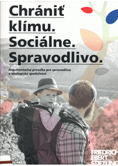 Chrániť klímu. Sociálne. Spravodlivo. : argumentačná príručka pre spravodlivú a ekologickú spoločnosť (odkaz v elektronickém katalogu)