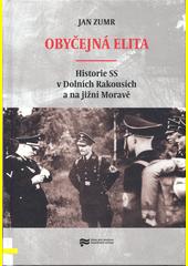 Obyčejná elita : historie SS v Dolních Rakousích a na jižní Moravě  (odkaz v elektronickém katalogu)
