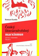 Český literárněvědný marxismus : kapitoly z moderního projektu  (odkaz v elektronickém katalogu)