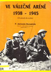 Ve válečné aréně 1938-1945 : (dvakrát do exilu)  (odkaz v elektronickém katalogu)