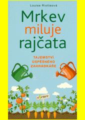 Mrkev miluje rajčata : tajemství úspěšného zahrádkáře  (odkaz v elektronickém katalogu)
