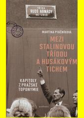 Mezi Stalinovou třídou a Husákovým tichem : kapitoly z pražské toponymie  (odkaz v elektronickém katalogu)