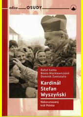 Kardinál Stefan Wyszyński : nekorunovaný král Polska  (odkaz v elektronickém katalogu)