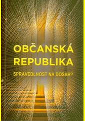 Občanská republika : spravedlnost na dosah?  (odkaz v elektronickém katalogu)