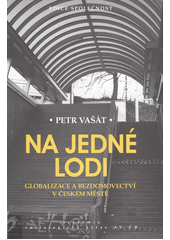 Na jedné lodi : globalizace a bezdomovectví v českém městě  (odkaz v elektronickém katalogu)