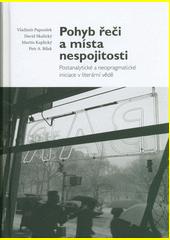 Pohyb řeči na místa nespokojenosti : postanalytické a neopragmatické iniciace v literární vědě  (odkaz v elektronickém katalogu)