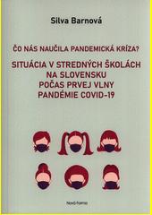 Čo nás naučila pandemická kríza? : situácia v stredných školách na Slovensku počas prvej vlny pandémie COVID-19  (odkaz v elektronickém katalogu)
