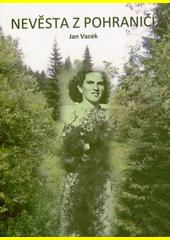Nevěsta z pohraničí : poválečný román  (odkaz v elektronickém katalogu)