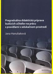 Pregraduálna didaktická príprava budúcich učiteľov na prácu s pravidlami v edukačnom prostredí  (odkaz v elektronickém katalogu)