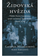 Židovská hvězda : příběh Hanse Calmeyera, který zachránil tisíce rodin, včetně té mé  (odkaz v elektronickém katalogu)