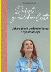 Radost z nedokonalosti : jak se zbavit perfekcionismu a být šťastnější  (odkaz v elektronickém katalogu)