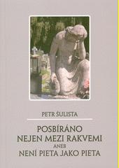Posbíráno nejen mezi rakvemi, aneb, Není pieta jako pieta  (odkaz v elektronickém katalogu)