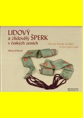 Lidový a zlidovělý šperk v českých zemích = Folk an popular jewellery in the Czech lands  (odkaz v elektronickém katalogu)