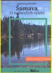 Šumava : 15 nejhezčích výletů. Díl 1., Výlety po Národním parku Šumava  (odkaz v elektronickém katalogu)