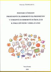 Postoje učiteľov profesijných (odborných) predmetov v stredných odborných školách k inkluzívnemu vzdelávaniu  (odkaz v elektronickém katalogu)