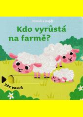 Kdo vyrůstá na farmě?  (odkaz v elektronickém katalogu)