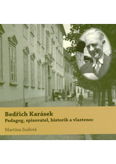 Bedřich Karásek : pedagog, spisovatel, historik a vlastenec  (odkaz v elektronickém katalogu)