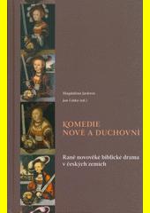 Komedie nové a duchovní : raně novověké biblické drama v českých zemích  (odkaz v elektronickém katalogu)
