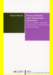 Trh bez přívlastků, nebo ekonomickou demokracii? : spory o podobu vlastnické transformace v porevolučním Československu  (odkaz v elektronickém katalogu)