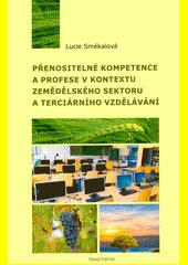 Přenositelné kompetence a profese v kontextu zemědělského sektoru a terciárního vzdělávání  (odkaz v elektronickém katalogu)