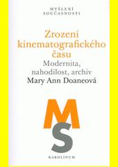 Zrození kinematografického času : modernita, nahodilost, archiv  (odkaz v elektronickém katalogu)