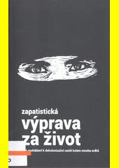 Zapatistická výprava za život : šest prohlášení k dekolonizační cestě kolem mnoha světů  (odkaz v elektronickém katalogu)