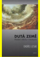 Dutá Země : hledání útěchy v nesmyslu  (odkaz v elektronickém katalogu)