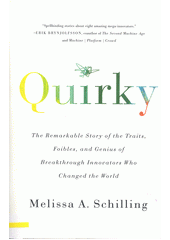 Quirky : the remarkable story of the traits, foibles, and genius of breakthrough innovators who changed the world  (odkaz v elektronickém katalogu)