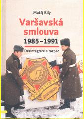 Varšavská smlouva 1985-1991 : dezintegrace a rozpad  (odkaz v elektronickém katalogu)