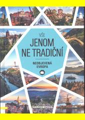 Vše jenom ne tradiční : neobjevená Evropa  (odkaz v elektronickém katalogu)