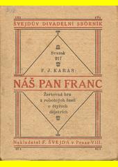 Náš pan Franc : žertovná hra z robotných časů o 4 dějstvích  (odkaz v elektronickém katalogu)