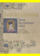 Svatá Ludmila : žena na rozhraní věků  (odkaz v elektronickém katalogu)