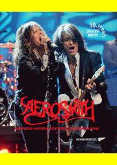 Aerosmith : kompletní historie bostonské hudební skupiny  (odkaz v elektronickém katalogu)