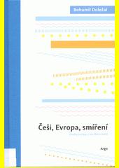 Češi, Evropa, smíření : úvahy a eseje z let 1994-2005  (odkaz v elektronickém katalogu)