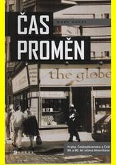 Čas proměn : Praha, Československo a Češi 80. a 90. let očima Američana  (odkaz v elektronickém katalogu)
