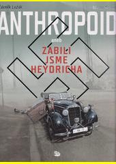 Anthropoid, aneb, zabili jsme Heydricha  (odkaz v elektronickém katalogu)