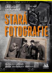 Stará fotografie : strhující příběh podle skutečných událostí  (odkaz v elektronickém katalogu)