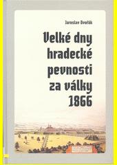 Velké dny hradecké pevnosti za války 1866  (odkaz v elektronickém katalogu)